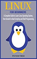 Linux For Beginners: A Complete Guide to Learn Linux Operating System, from Scratch to Bash Scripting and Shell Programming