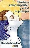 Historia de un Amor Imposible y su Final sin Principio.