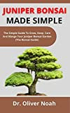 Juniper Bonsai Made Simple: The Simple Guide On How To Grow, Keep, Care And Manage Your Juniper Bonsai Garden (The Bonsai Guide) (English Edition)