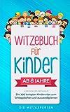 WITZEBUCH für Kinder: Lachen bis die Tränen kommen! Die 300 lustigsten Kinderwitze zum...