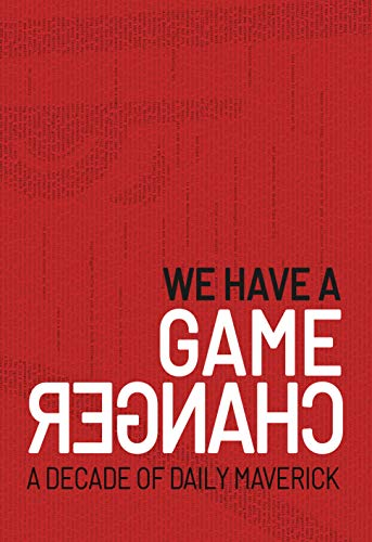 We Have A Gamechanger: A Decade of Daily Maverick (English Edition)