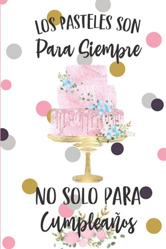 Los pasteles son para siempre , no solo para cumpleaños: Planificador para Pedidos de Pasteleria / Control de Pedidos para 6 meses/ Libreta para ... Ingresos, Gastos y mas! 6 x 9 in / 200 pag