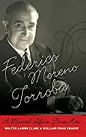 Federico Moreno Torroba: A Musical Life in Three Acts (Currents in Latin American & Iberian Music)