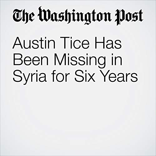 Austin Tice Has Been Missing in Syria for Six Years copertina