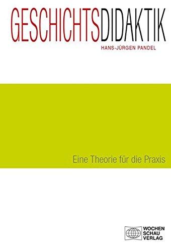 Geschichtsdidaktik: Eine Theorie für die Praxis: Eine Einführung (Forum Historisches Lernen)