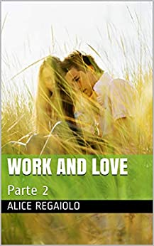 Work And Love: Parte 2 (Italian Edition) by [Alice Regaiolo, Manuel Biasibetti]