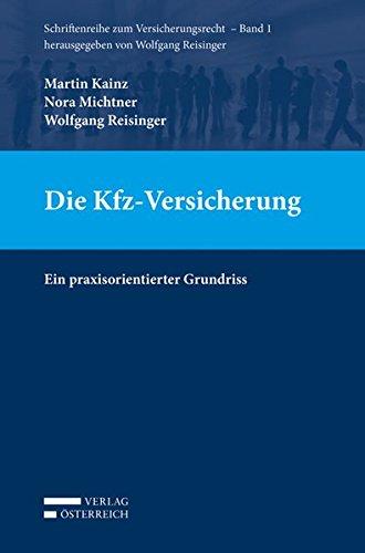 Die Kfz-Versicherung: Ein praxisorientierter Grundriss (Schriftenreihe zum Versicherungsrecht)