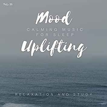 Mood Uplifting - Calming Music For Sleep, Relaxation And Study, Vol. 35