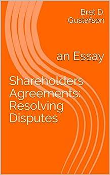 Shareholders Agreements: Resolving Disputes: an Essay by [Bret D.  Gustafson]