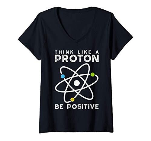 Mujer Think Like A Proton Be Positive - Científico Camiseta Cuello V