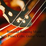 Beautiful Relaxing Music with Piano, Cello, Guitar Violin