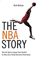 The Nba Story: How the Sports League Slam-dunked Its Way into a Global Business Powerhouse (Business Storybook)