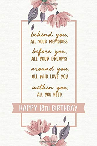 Behind You All Your Memories Before You All Your Dreams Happy 18th Birthday: 18 Year Old Girl Gift Idea Teenage Teen Kids Present Eighteenth Bday Notebook / Journal / Greeting Card Alternative For Her