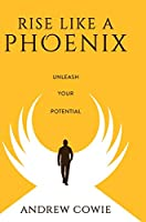 Rise Like A Phoenix Hardback Edition: Unleash Your Potential