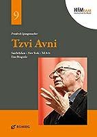 Tzvi Avni: Saarbruecken - New York - Tel Aviv. Eine Biografie