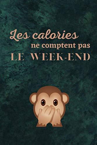 Les calories ne comptent pas le week-end: Cahier drôle ligné pour les gourmands | singe qui se cache la bouche |100 pages avec lignes pour écrire vos ... | couverture souple | Format 6x9 pouces A5
