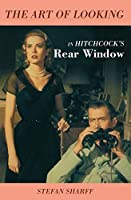 The Art of Looking in Hitchcock's Rear Window (Limelight)