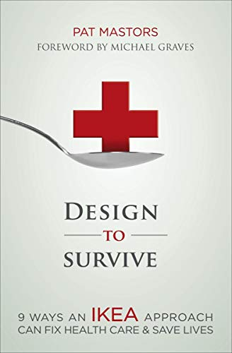 Design to Survive: 9 Ways an IKEA Approach Can Fix Health Care & Save Lives (English Edition)