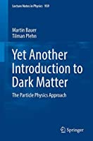 Yet Another Introduction to Dark Matter: The Particle Physics Approach (Lecture Notes in Physics (959))