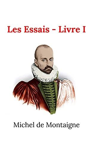 Les Essais - Livre I (Annoté) (French Edition)