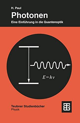 Photonen: Eine Einführung In Die Quantenoptik (Teubner Studienbücher Physik) (German Edition)