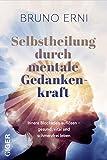 Expert Marketplace -  Bruno  Erni  - Selbstheilung durch mentale Gedankenkraft: Innere Blockaden auflösen – Gesund, vital und schmerzfrei leben