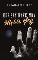 Her Sey Hakkinda Hicbir Sey