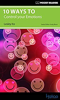 [Lesley Ito, Andy Boon, Darren Halliday]の10 Ways to Control your Emotions: Pocket Readers (English Edition)
