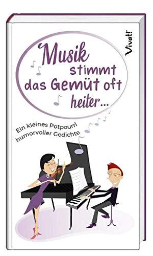 Musik stimmt das Gemüt oft heiter ...: Ein kleines Potpourri humorvoller Gedichte