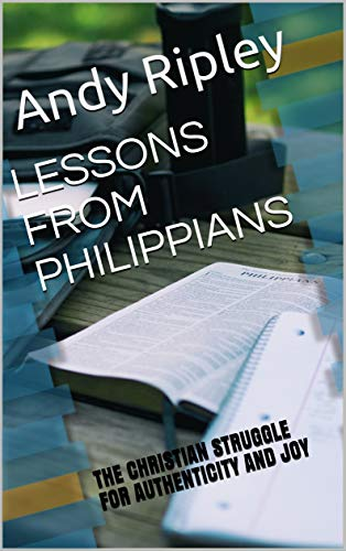 LESSONS FROM PHILIPPIANS: THE CHRISTIAN STRUGGLE FOR AUTHENTICITY AND JOY