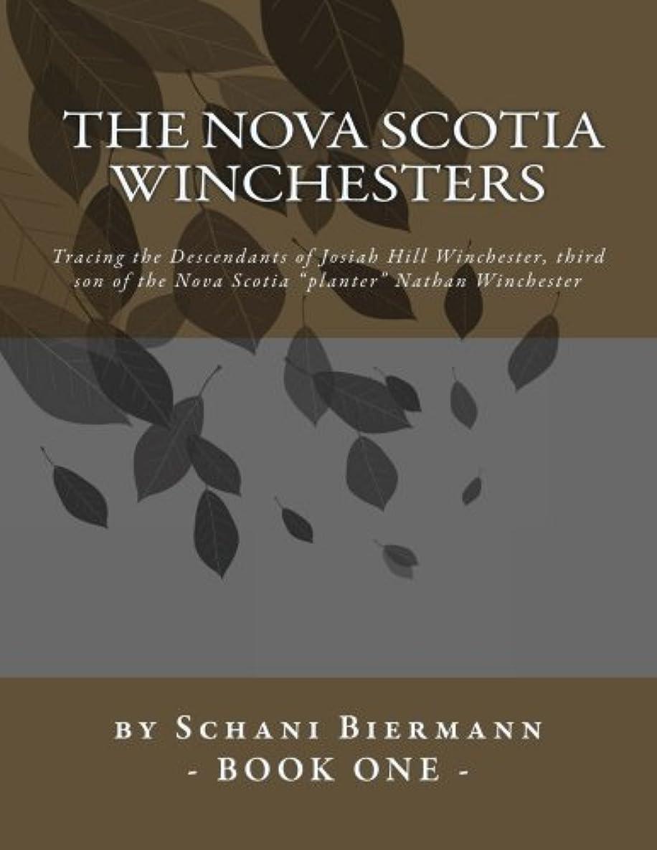 The Nova Scotia Winchesters: Tracing the Descendants of Josiah Hill Winchester, third son of the Nova Scotia
