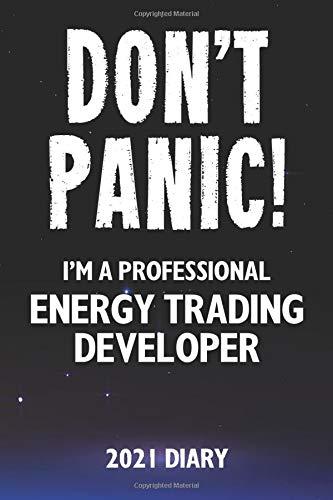 Don\'t Panic! I\'m A Professional Energy Trading Developer - 2021 Diary: Customized Work Planner Gift For A Busy Energy Trading Developer.