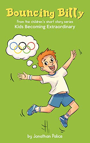 Bouncing Billy (Kids Becoming Extraordinary): A short stories series where unique events...