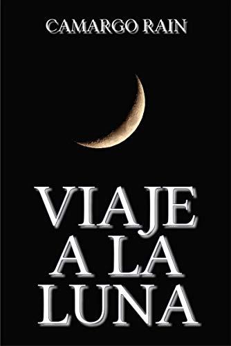 Viaje a la Luna (Spanish Edition) de [Camargo Rain]