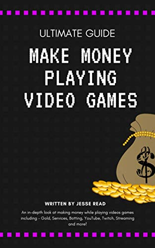 Ultimate Guide: Make Money Playing Video Games: An in-depth look at making money while playing videos games including - Gold, Services, Botting, YouTube, Twitch, Streaming and more! (English Edition)