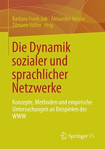 Die Dynamik sozialer und sprachlicher Netzwerke: Konzepte, Methoden und empirische Untersuchungen an Beispielen des WWW