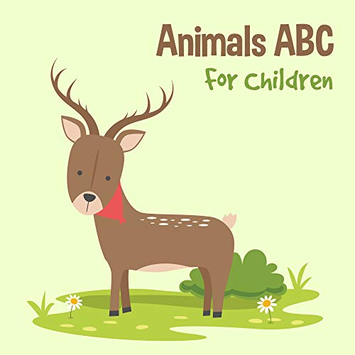 Animals ABC For Children: Kids Toddlers And Preschool. An Animals ABC Book For Age 2-5 To Learn The English Animals Names From A to Z (Deer Cover Design) (Animals ABC For Children 4) (English Edition)