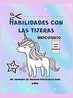 Habilidades de Tijera Unicornio Libro de Trabajo Para Ninos Pequenos: Cuaderno de ejercicios de tijera para niños pequeños / Cuaderno de ejercicios de preescolar para niños de 6 años / Práctica de tijera para el jardín de infancia