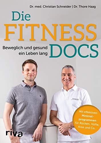 Die Fitness-Docs: Beweglich und gesund ein Leben lang. Mit effektiven Minimalprogrammen für Rücken, Hüfte, Knie & Co.