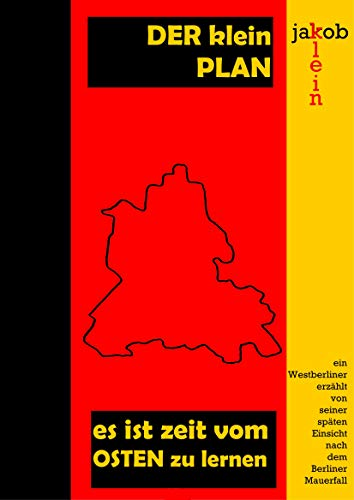 Der Klein-Plan es ist Zeit, vom Osten zu lernen: Ein Westberliner erzählt von seiner späten Einsicht nach dem Berliner Mauerfall