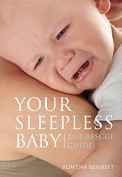 [Rowena Bennett]のYour Sleepless Baby: The Rescue Guide (English Edition)