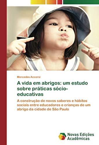 A vida em abrigos: um estudo sobre práticas sócio-educativas: A construção de novos saberes e hábitos sociais entre educadores e crianças de um abrigo da cidade de São Paulo
