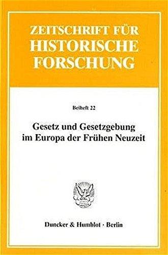 Gesetz und Gesetzgebung im Europa der Frühen Neuzeit. Mit Abb. (Zeitschrift für Historische Forschung. Beihefte; Bh ZHF 22)