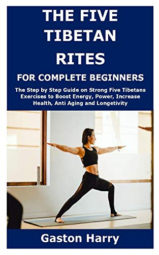 41gB3iRD 9L - THE FIVE TIBETAN RITES FOR COMPLETE BEGINNERS: The Step by Step Guide on Strong Five Tibetans Exercises to Boost Energy, Power, Increase Health, Anti Aging and Longetivity