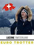 Lucerne Switzerland | Where To Eat, Stay and Play