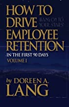 How to Drive Employee Retention: In the First 90 Days (Volume 1)