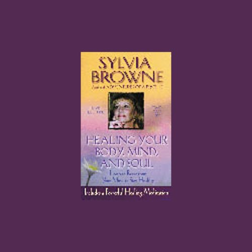 Healing Your Body, Mind, and Soul Audiobook By Sylvia Browne cover art