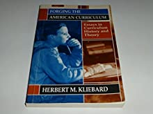 Forging the American Curriculum: Essays in Curriculum History and Theory
