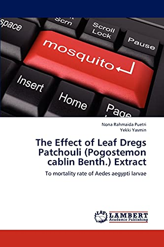 The Effect of Leaf Dregs Patchouli (Pogostemon cablin Benth.) Extract: To mortality rate of Aedes aegypti larvae
