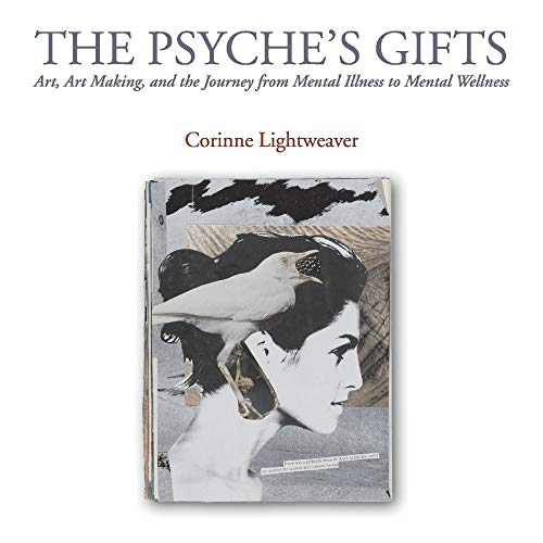 The Psyche's Gifts: Art, Art Making, and the Journey from Mental Illness to Mental Wellness